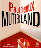 paul theroux, mutterland